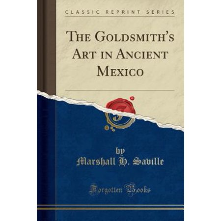 - The Goldsmith's Art in Ancient Mexico (Classic Reprint) (Paperback)