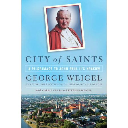 City of Saints : A Pilgrimage to John Paul II's