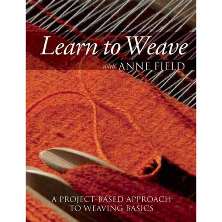 Learn to Weave With Anne Field: A Project-Based Approach to Weaving Basics by