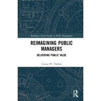Routledge Critical Studies in Public Management: Reimagining Public Managers: Delivering Public Value (Hardcover)