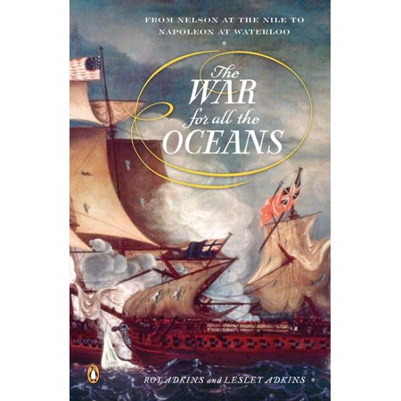 The War for All the Oceans : From Nelson at the Nile to Napoleon at
