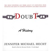 Doubt: A History : The Great Doubters and Their Legacy of Innovation from Socrates and Jesus to Thomas Jefferson and Emily Dickinson