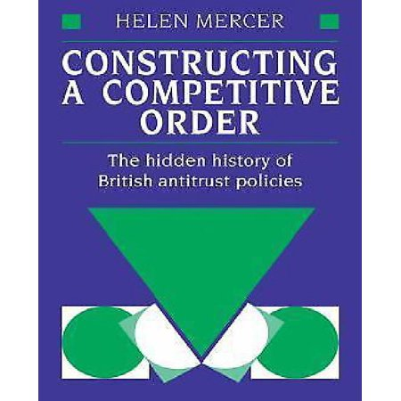 Constructing a Competitive Order: The Hidden History of British Antitrust Policies - image 1 of 1