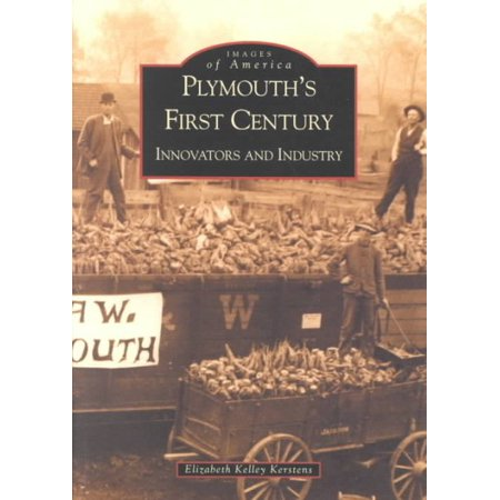Plymouth's First Century: Innovators and Industry [Images of America] [MI]