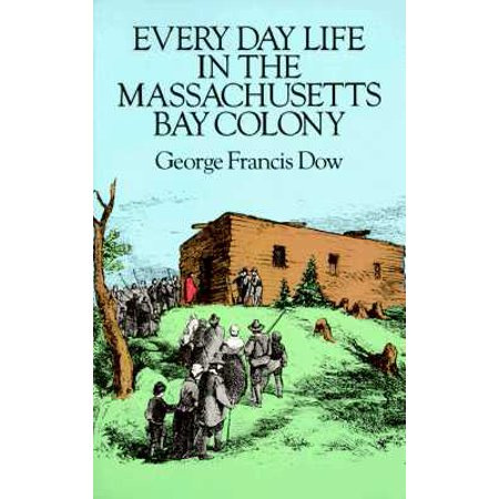 Massachusets Bay - Every Day Life in the Massachusetts Bay Colony