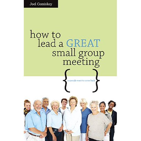 How to Lead a Great Small Group Meeting : ...So People Want to Come Back - 4 People Groups