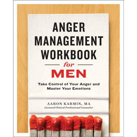 Anger Management Workbook for Men : Take Control of Your Anger and Master Your (Part Of The Brain That Controls Anger)