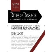 Rites of Passage at $100,000 to $1 Million+: Your Insider's Strategic Guide to Executive Job-Changing and Faster Career Progress (Paperback)