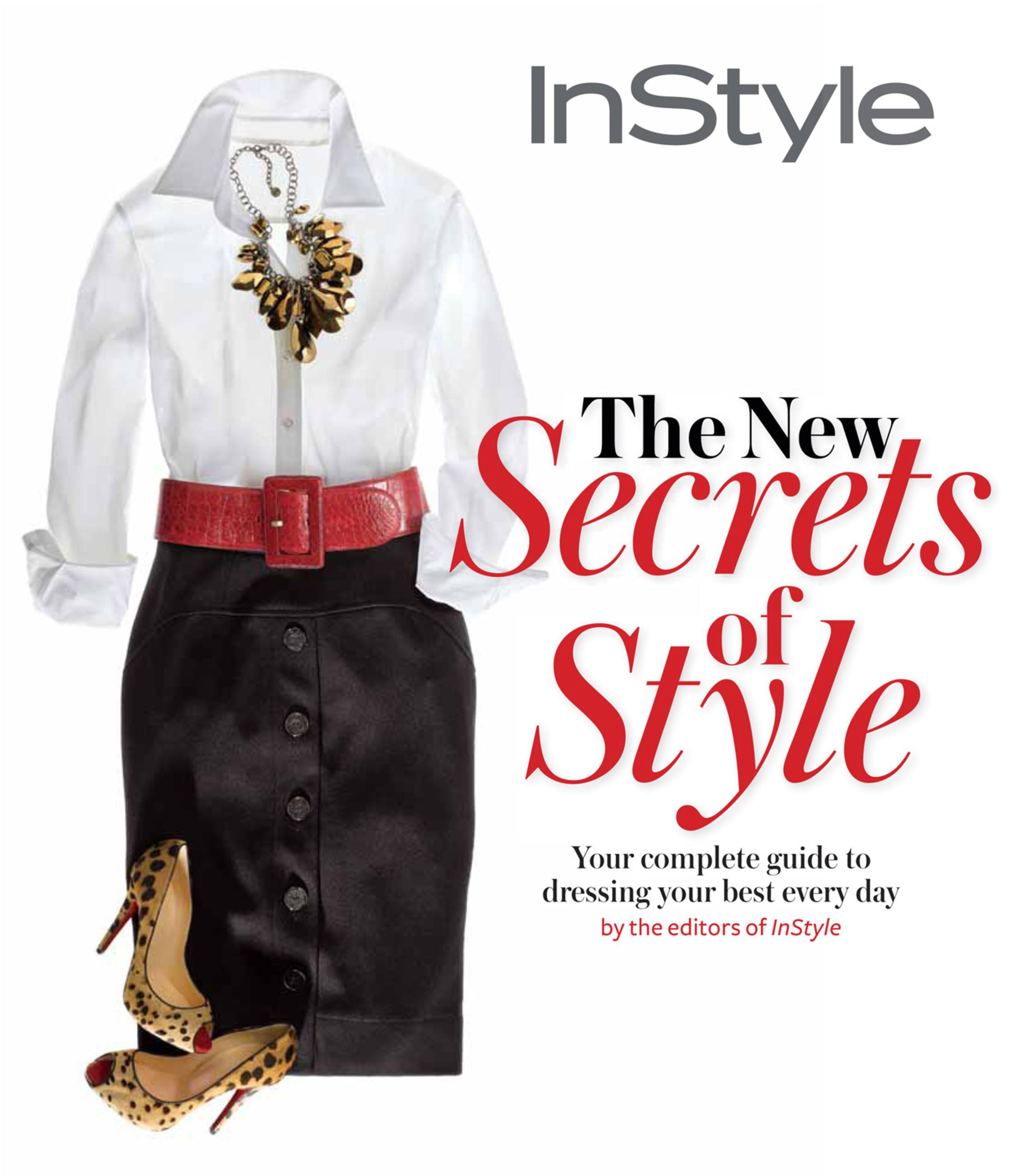 Instyle The New Secrets Of Style Your Complete Guide To Dressing