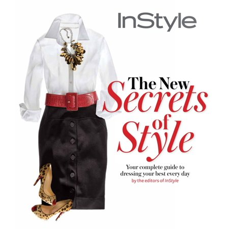 Instyle the New Secrets of Style : Your Complete Guide to Dressing Your Best Every (Best Celebrity Beauty Secrets)