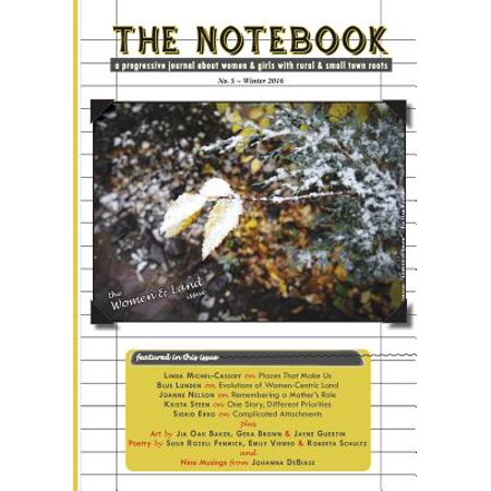 The Notebook (#5 - Women and Land) : A Progressive Journal about Women and Girls with Rural and Small Town Roots
