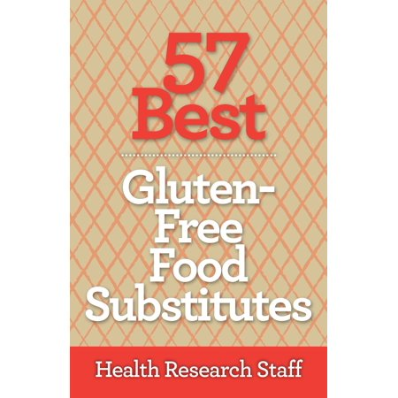 57 Best Gluten Free Food Substitutes - eBook