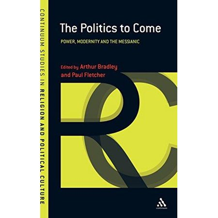 The Politics To Come  Power  Modernity And The Messianic