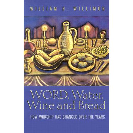 Word, Water, Wine, and Bread : How Worship Has Changed Over the Years (New Wine Worship)