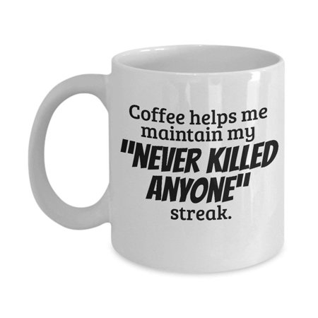 Never Killed Anyone Streak Coffee & Tea Gift Mug or Cup, Best Gifts and Ideas for Men & Women Caffeine