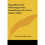 Expeditions Et Pelerinages Des Scandinaves En Terre Sainte (1865)
