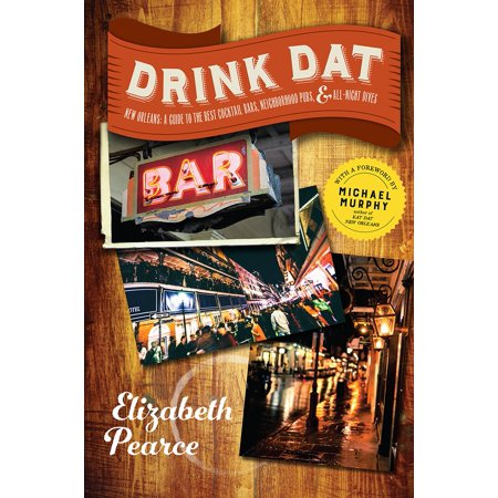 Drink DAT New Orleans : A Guide to the Best Cocktail Bars, Neighborhood Pubs, and All-Night (Best Drinks In New Orleans)
