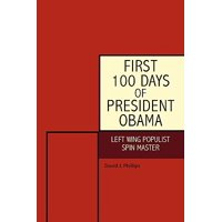 First 100 Days of President Obama : Left Wing Populist Spin Master