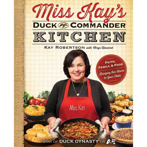Miss Kay's Duck Commander Kitchen: Faith, Family, and Food - Bringing Our Home to Your Table