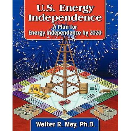 U S  Energy Independence   A Plan For Energy Independence By 2020