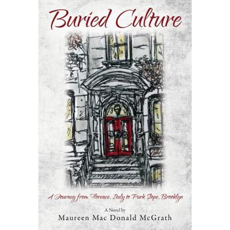 Buried Culture : A Journey from Florence, Italy to Park Slope, Brooklyn
