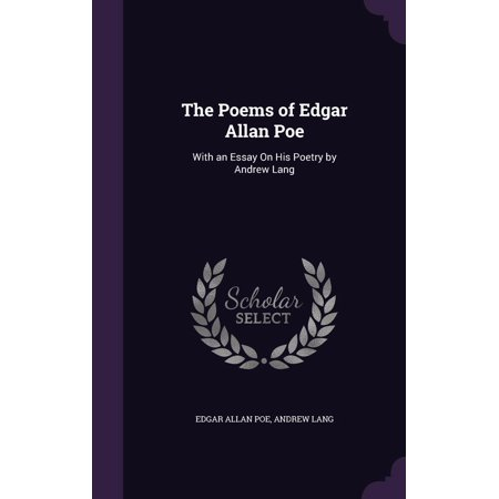 The Poems of Edgar Allan Poe : With an Essay on His Poetry by Andrew