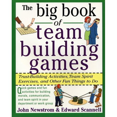 Big Book: The Big Book of Team Building Games: Trust-Building Activities, Team Spirit Exercises, and Other Fun Things to Do (Team Building Activities For Students In The Classroom)