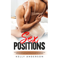 Sex Positions : The Complete Guide to Sex Life Mastery with Orgasm Enhancing Sex Positions Including Kama Sutra and Tantric Sex Teachings (Paperback)