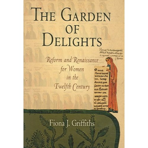 The Garden of Delights: Reform And Renaissance for Women in the Twelfth Century