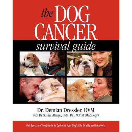 The Dog Cancer Survival Guide : Full Spectrum Treatments to Optimize Your Dog's Life Quality and
