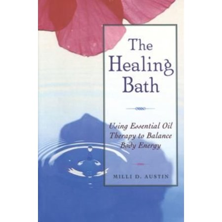 The Healing Bath: Using Essential Oil Therapy to Balance Body Energy