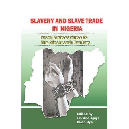 Slavery And Slave Trade In Nigeria  From Earliest Times To The Nineteenth Century