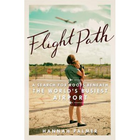 Flight Path : A Search for Roots Beneath the World's Busiest