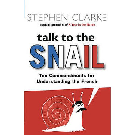 Clarke Cover - Talk to the snail : ten commandments for understanding the french. stephen clarke: 9780552773683