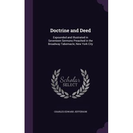 Doctrine and Deed : Expounded and Illustrated in Seventeen Sermons Preached in the Broadway Tabernacle, New York City