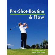 Die Pre Shot Routine & Flow - eBook