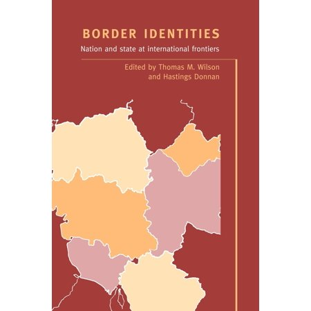 Border Identities : Nation and State at International Frontiers