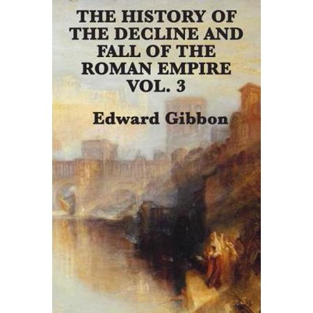History of the Decline and Fall of the Roman Empire Vol 3 - (The History And Decline Of The Roman Empire)