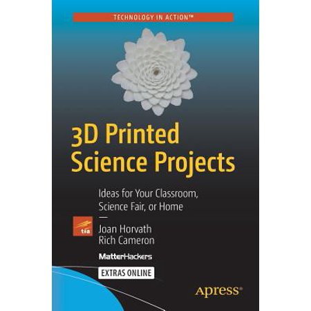 3D Printed Science Projects : Ideas for Your Classroom, Science Fair or