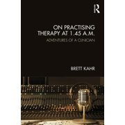 On Practising Therapy at 1.45 A.M.: Adventures of a Clinician (Paperback)
