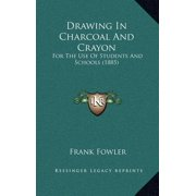 Drawing in Charcoal and Crayon : For the Use of Students and Schools (1885)
