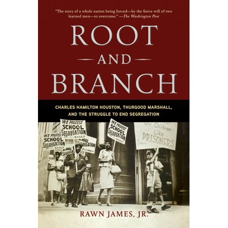 Root and Branch : Charles Hamilton Houston, Thurgood Marshall, and the Struggle to End (Charles H Milby High School Houston Tx)