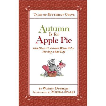 Autumn Is for Apple Pie : God Gives Us Friends When We're Having a Bad