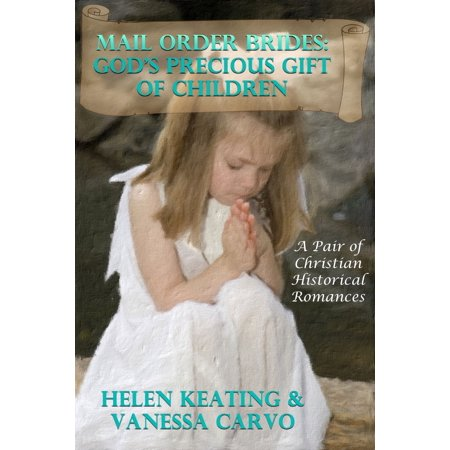 Mail Order Brides: God's Precious Gift Of Children (A Pair of Christian Historical Romances) -
