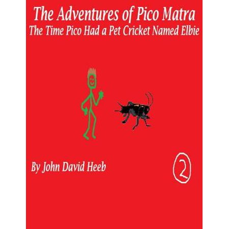 The Adventures of Pico Matra: The Time Pico Had a Pet Cricket Named Elbie - eBook - Pet Names Associated With Halloween