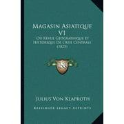 Magasin Asiatique V1 : Ou Revue Geographique Et Historique de L'Asie Centrale (1825)
