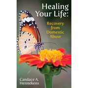 Healing Your Life: Recovery from Domestic Abuse - eBook