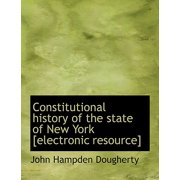 Constitutional History of the State of New York [Electronic Resource]
