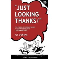 Just Looking Thanks! : The Straight-Forward Guide to Creating Brilliant Customer Service