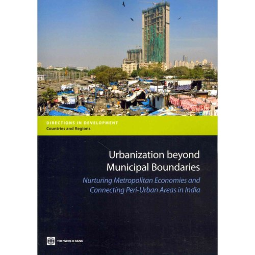 Urbanization beyond Municipal Boundaries: Nurturing Metropolitan Economies and Connecting Peri-Urban Areas in India